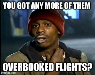 Y'all Got Any More Of That Meme | YOU GOT ANY MORE OF THEM OVERBOOKED FLIGHTS? | image tagged in memes,yall got any more of | made w/ Imgflip meme maker