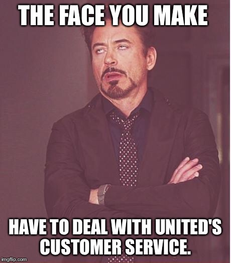 Face You Make Robert Downey Jr Meme | THE FACE YOU MAKE HAVE TO DEAL WITH UNITED'S CUSTOMER SERVICE. | image tagged in memes,face you make robert downey jr | made w/ Imgflip meme maker