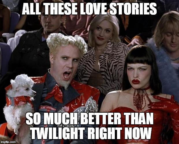 Mugatu So Hot Right Now Meme | ALL THESE LOVE STORIES SO MUCH BETTER THAN TWILIGHT RIGHT NOW | image tagged in memes,mugatu so hot right now | made w/ Imgflip meme maker