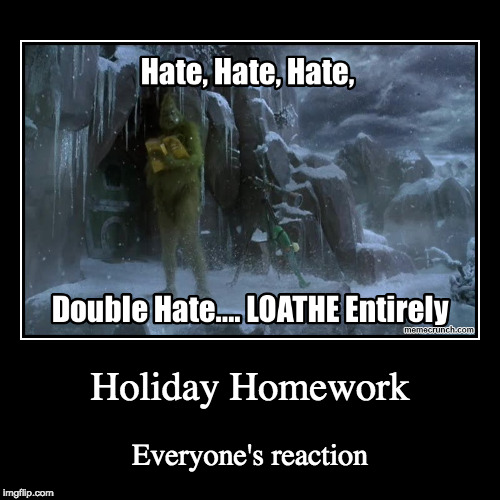 Kids react to Holiday homework | Holiday Homework | Everyone's reaction | image tagged in funny,demotivationals,holiday homework,homework,school,reaction | made w/ Imgflip demotivational maker