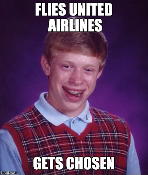 Bad Luck Brian Meme | FLIES UNITED AIRLINES GETS CHOSEN | image tagged in memes,bad luck brian | made w/ Imgflip meme maker