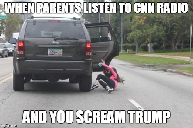 Kicked Out of Car | WHEN PARENTS LISTEN TO CNN RADIO AND YOU SCREAM TRUMP | image tagged in kicked out of car | made w/ Imgflip meme maker