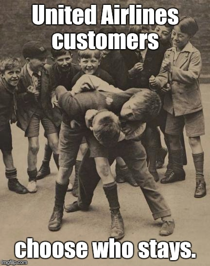Fight | United Airlines customers choose who stays. | image tagged in fight | made w/ Imgflip meme maker