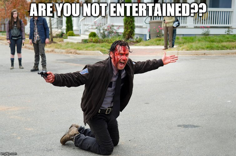 When you try to entertain people. . .  | ARE YOU NOT ENTERTAINED?? | image tagged in memes | made w/ Imgflip meme maker