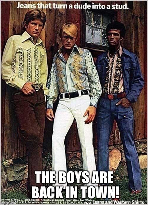 THE BOYS ARE BACK IN TOWN! | made w/ Imgflip meme maker