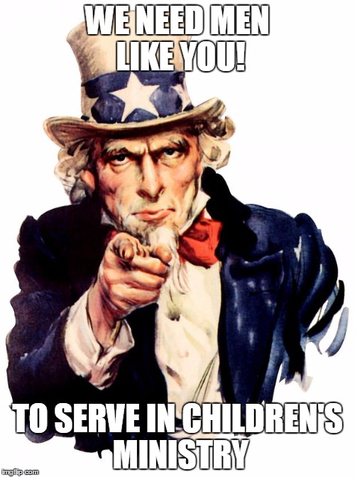 Uncle Sam Meme | WE NEED MEN LIKE YOU! TO SERVE IN CHILDREN'S MINISTRY | image tagged in memes,uncle sam | made w/ Imgflip meme maker