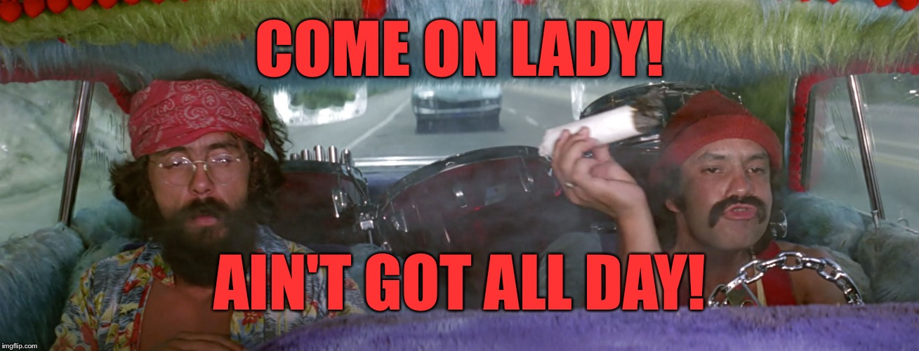 COME ON LADY! AIN'T GOT ALL DAY! | made w/ Imgflip meme maker