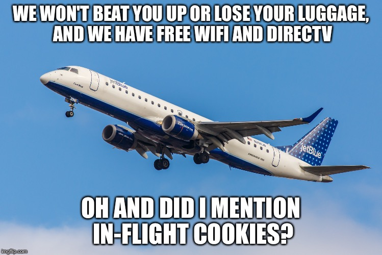 WE WON'T BEAT YOU UP OR LOSE YOUR LUGGAGE, AND WE HAVE FREE WIFI AND DIRECTV OH AND DID I MENTION IN-FLIGHT COOKIES? | made w/ Imgflip meme maker