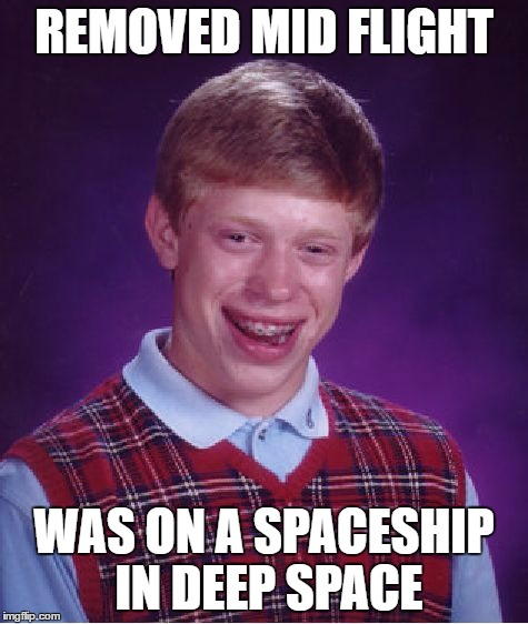 Bad Luck Brian Meme | REMOVED MID FLIGHT WAS ON A SPACESHIP IN DEEP SPACE | image tagged in memes,bad luck brian | made w/ Imgflip meme maker