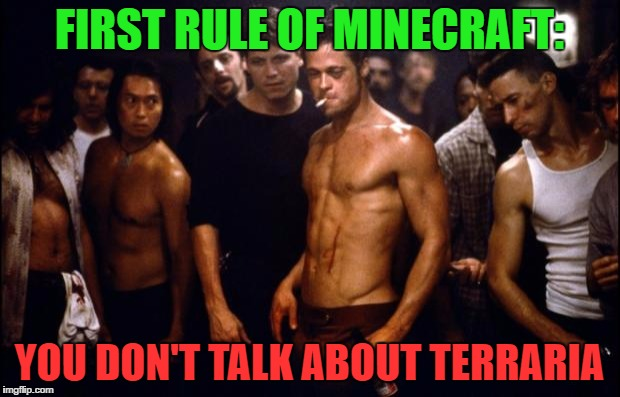 DON'T YOU DARE FILL THE COMMENTS WITH IT!!! | FIRST RULE OF MINECRAFT: YOU DON'T TALK ABOUT TERRARIA | image tagged in fight club template,minecraft,minecraft and terraria | made w/ Imgflip meme maker