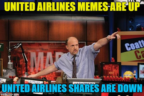 United Airlines week has arrived :) | UNITED AIRLINES MEMES ARE UP UNITED AIRLINES SHARES ARE DOWN | image tagged in memes,mad money jim cramer,united airlines,share price,flight 3411 | made w/ Imgflip meme maker