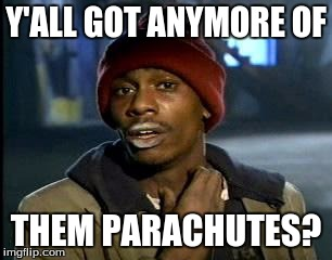 Y'all Got Any More Of That Meme | Y'ALL GOT ANYMORE OF THEM PARACHUTES? | image tagged in memes,yall got any more of | made w/ Imgflip meme maker