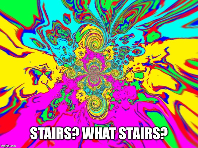 STAIRS? WHAT STAIRS? | made w/ Imgflip meme maker