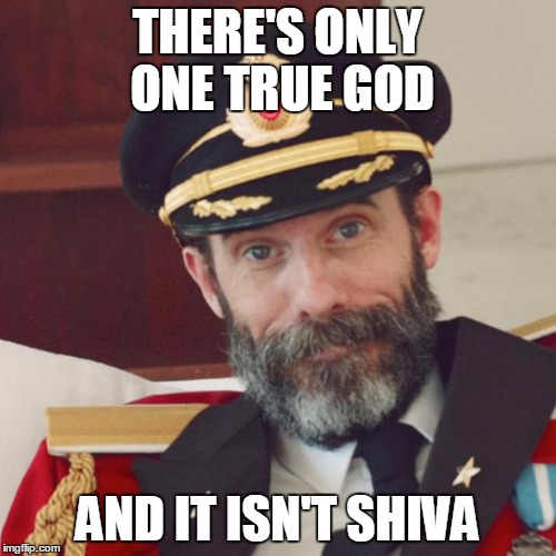 THERE'S ONLY ONE TRUE GOD AND IT ISN'T SHIVA | made w/ Imgflip meme maker
