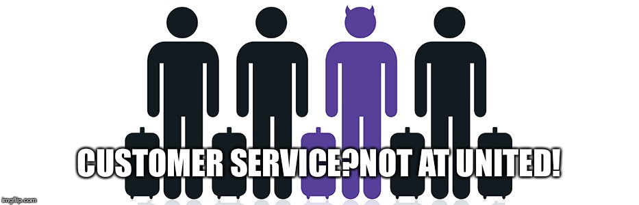CUSTOMER SERVICE?NOT AT UNITED! | made w/ Imgflip meme maker