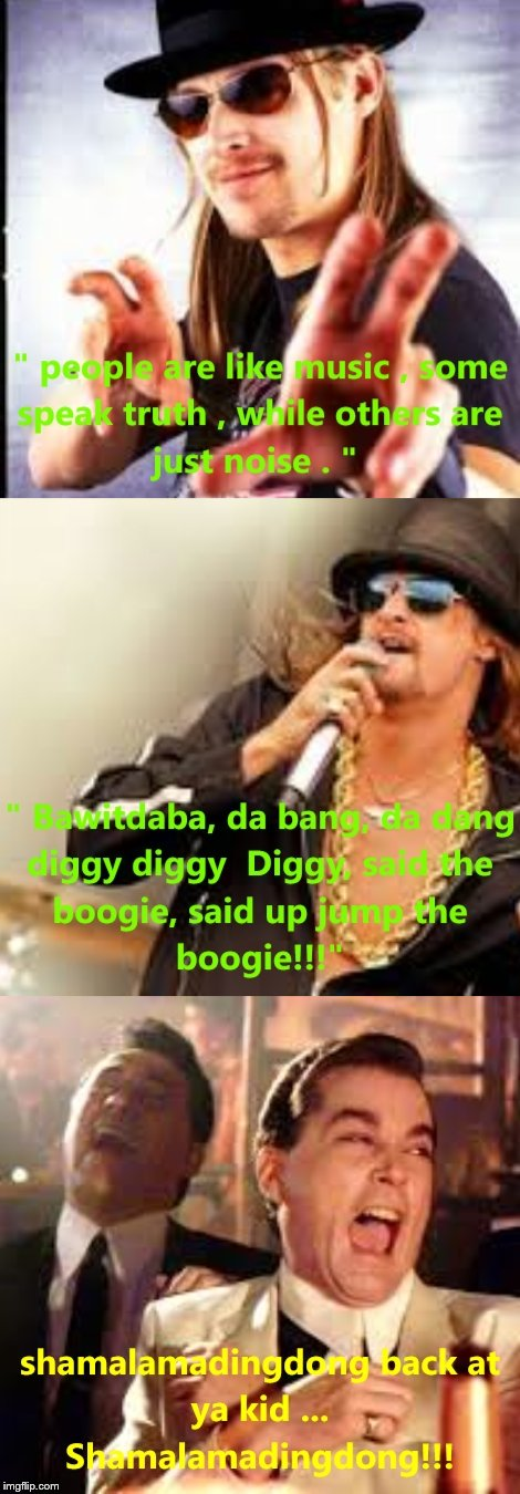 Noise | image tagged in kid rock,goodfellas laugh | made w/ Imgflip meme maker
