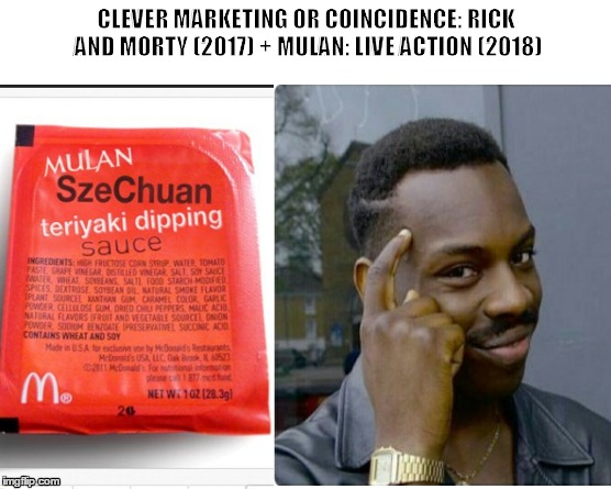 CLEVER MARKETING OR COINCIDENCE: RICK AND MORTY (2017) + MULAN: LIVE ACTION (2018) | image tagged in mcdonalds,szechuan,mulan,2017,2018 | made w/ Imgflip meme maker