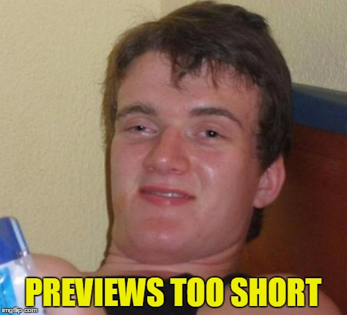 10 Guy Meme | PREVIEWS TOO SHORT | image tagged in memes,10 guy | made w/ Imgflip meme maker