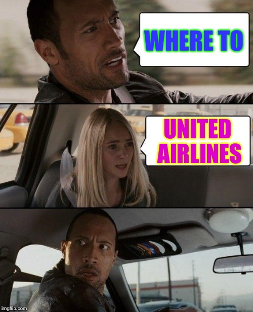 To united airlines  | WHERE TO UNITED AIRLINES | image tagged in memes,the rock driving | made w/ Imgflip meme maker