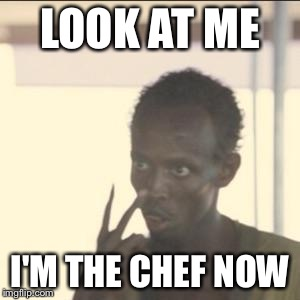 Look At Me Meme | LOOK AT ME I'M THE CHEF NOW | image tagged in memes,look at me | made w/ Imgflip meme maker