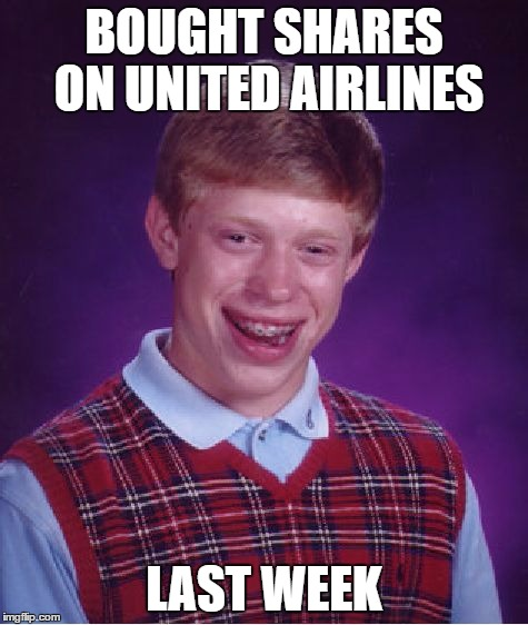 Bad Luck Brian Meme | BOUGHT SHARES ON UNITED AIRLINES LAST WEEK | image tagged in memes,bad luck brian | made w/ Imgflip meme maker