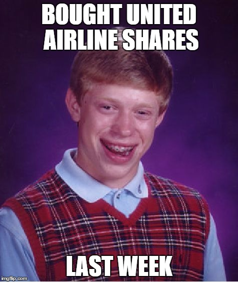 Bad Luck Brian Meme | BOUGHT UNITED AIRLINE SHARES LAST WEEK | image tagged in memes,bad luck brian | made w/ Imgflip meme maker