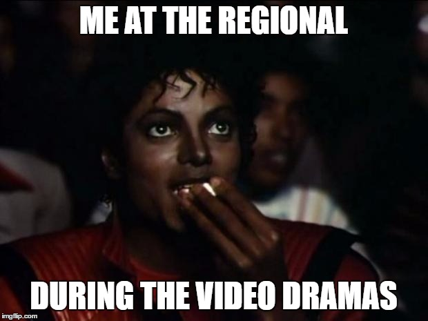 Michael Jackson Popcorn Meme | ME AT THE REGIONAL DURING THE VIDEO DRAMAS | image tagged in memes,michael jackson popcorn | made w/ Imgflip meme maker