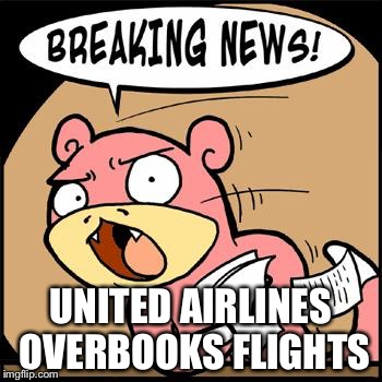 Slowpoke Breaking News | UNITED AIRLINES OVERBOOKS FLIGHTS | image tagged in slowpoke breaking news,memes,i like this template | made w/ Imgflip meme maker