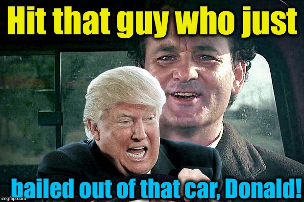 Hit that guy who just bailed out of that car, Donald! | made w/ Imgflip meme maker