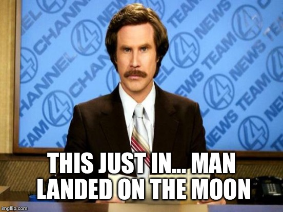 THIS JUST IN... MAN LANDED ON THE MOON | made w/ Imgflip meme maker