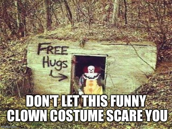 DON'T LET THIS FUNNY CLOWN COSTUME SCARE YOU | made w/ Imgflip meme maker