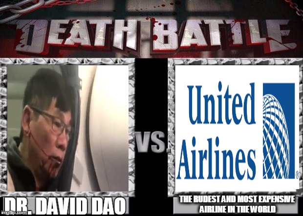 death battle | THE RUDEST AND MOST EXPENSIVE AIRLINE IN THE WORLD DR. DAVID DAO | image tagged in death battle,united airlines | made w/ Imgflip meme maker