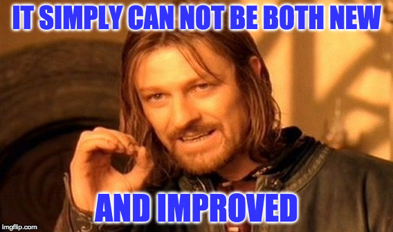 One Does Not Simply Meme | IT SIMPLY CAN NOT BE BOTH NEW AND IMPROVED | image tagged in memes,one does not simply | made w/ Imgflip meme maker