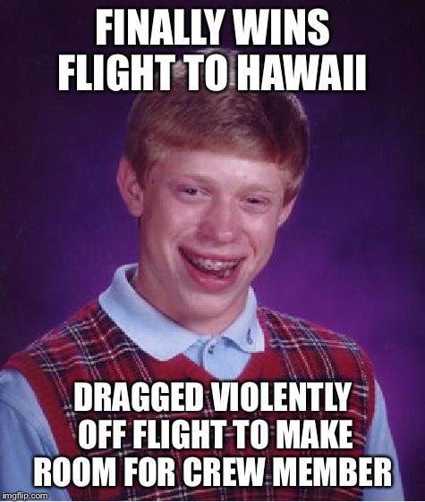 Bad Luck Brian Meme | FINALLY WINS FLIGHT TO HAWAII DRAGGED VIOLENTLY OFF FLIGHT TO MAKE ROOM FOR CREW MEMBER | image tagged in memes,bad luck brian | made w/ Imgflip meme maker