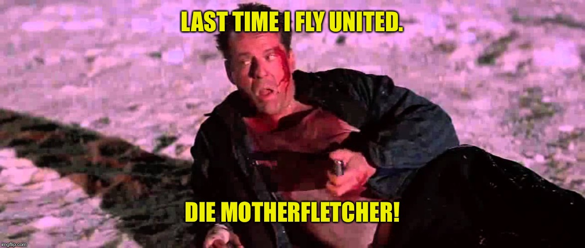 LAST TIME I FLY UNITED. DIE MOTHERFLETCHER! | made w/ Imgflip meme maker