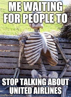 Waiting Skeleton Meme | ME WAITING FOR PEOPLE TO STOP TALKING ABOUT UNITED AIRLINES | image tagged in memes,waiting skeleton | made w/ Imgflip meme maker