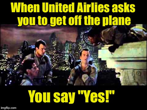 "Good advice | When United Airlies asks you to get off the plane You say ""Yes!"" 
