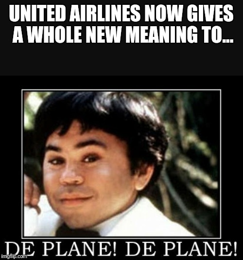 Deplane | UNITED AIRLINES NOW GIVES A WHOLE NEW MEANING TO... | image tagged in fantasy island | made w/ Imgflip meme maker