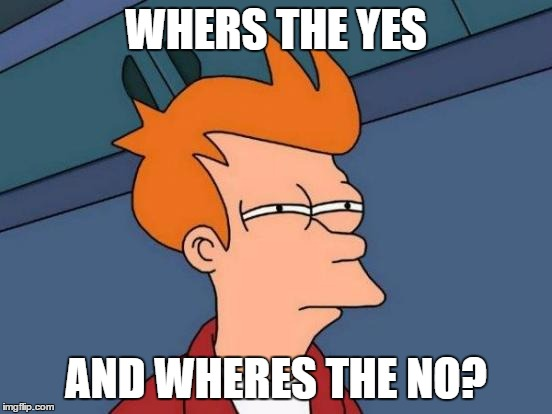 Futurama Fry Meme | WHERS THE YES AND WHERES THE NO? | image tagged in memes,futurama fry | made w/ Imgflip meme maker