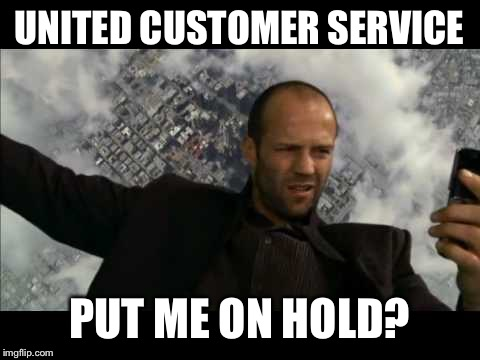 Crank Falling | UNITED CUSTOMER SERVICE PUT ME ON HOLD? | image tagged in memes,funny,united airlines,crank,jason statham | made w/ Imgflip meme maker