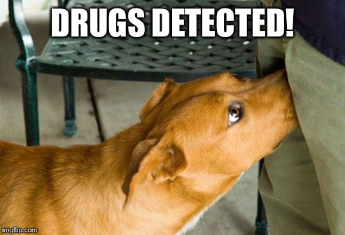 DRUGS DETECTED! | made w/ Imgflip meme maker
