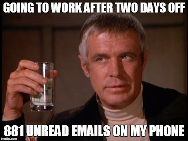 Only six had anything to do with me | GOING TO WORK AFTER TWO DAYS OFF 881 UNREAD EMAILS ON MY PHONE | image tagged in banacek,work | made w/ Imgflip meme maker
