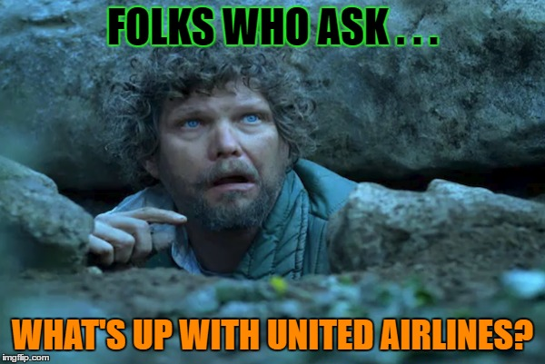 Living Under A Rock | FOLKS WHO ASK . . . WHAT'S UP WITH UNITED AIRLINES? | image tagged in living under a rock,united airlines,so hot right now | made w/ Imgflip meme maker