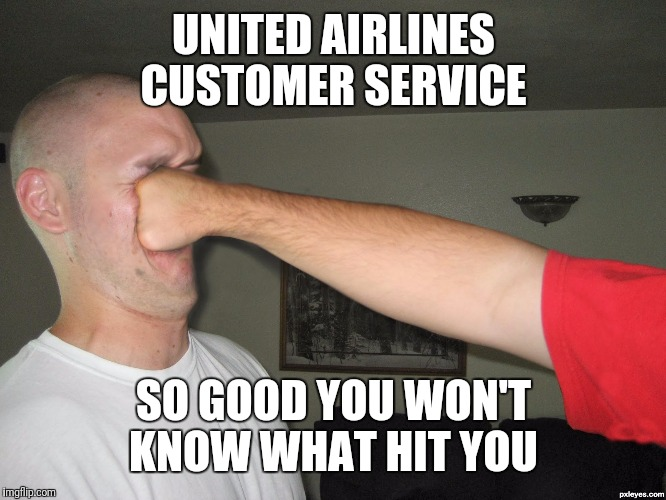 Face punch | UNITED AIRLINES CUSTOMER SERVICE SO GOOD YOU WON'T KNOW WHAT HIT YOU | image tagged in face punch | made w/ Imgflip meme maker