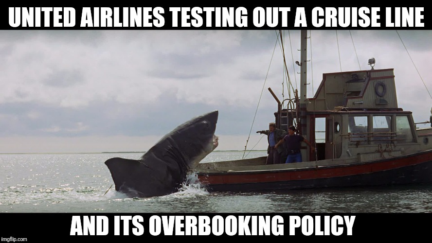 Jaws Boat | UNITED AIRLINES TESTING OUT A CRUISE LINE AND ITS OVERBOOKING POLICY | image tagged in jaws boat | made w/ Imgflip meme maker