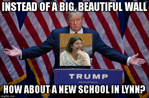 MORE FAKE NEWS | INSTEAD OF A BIG, BEAUTIFUL WALL HOW ABOUT A NEW SCHOOL IN LYNN? | image tagged in donald trump,mayor,trump,school | made w/ Imgflip meme maker