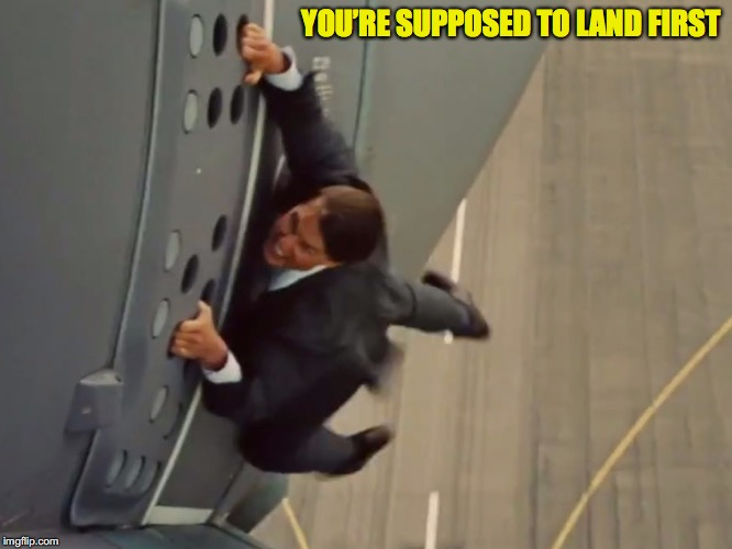 YOU'RE SUPPOSED TO LAND FIRST | made w/ Imgflip meme maker