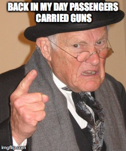 Back In My Day Meme | BACK IN MY DAY PASSENGERS CARRIED GUNS | image tagged in memes,back in my day | made w/ Imgflip meme maker