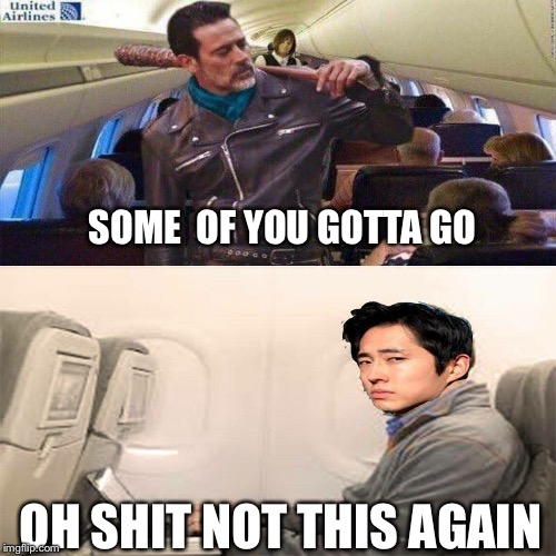 United airlines  | SOME  OF YOU GOTTA GO OH SHIT NOT THIS AGAIN | image tagged in united airlines,negan and lucille,glenn twd,twd,memes,negan | made w/ Imgflip meme maker