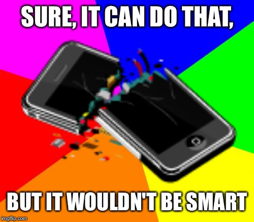 SURE, IT CAN DO THAT, BUT IT WOULDN'T BE SMART | made w/ Imgflip meme maker